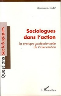 Sociologues dans l'action : La pratique professionnelle de l'intervention