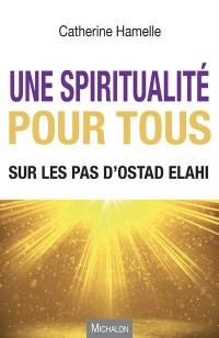 Une spiritualité pour tous - Sur les pas d'Ostad Elahi