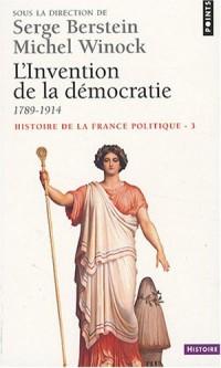 Histoire de la France politique, Tome 3 : L'Invention de la démocratie : 1789-1914