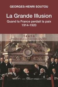 La Grande Illusion : Comment la France a perdu la paix, 1914-1920