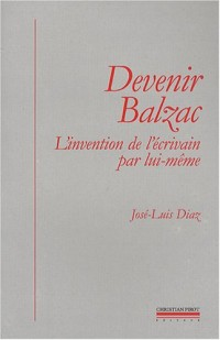 Devenir Balzac : L'invention de l'écrivain par lui-même
