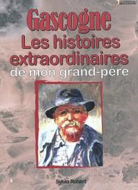 Gascogne Histoires Extraordinaires de Mon Grand-Pere