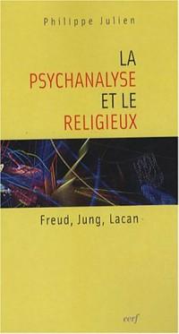 La psychanalyse et le religieux : Freud, Jung, Lacan