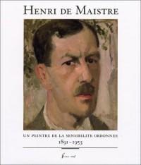 Henri de Maistre : Un peintre de la sensibilité ordonnée, 1891-1953