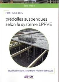 Pratique des prédalles suspendues selon le système L.P.P.V.E.: Selon les recommandations professionnelles 2016