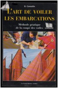 Art de voiler les embarcations : Méthode pratique de la coupe des voiles