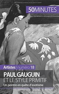 Paul Gauguin et le style primitif: Un peintre en quête d'exotisme