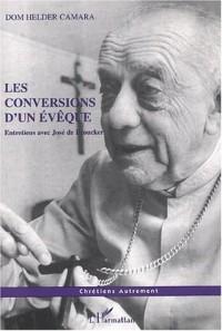 Les conversions d'un évêque. Entretiens avec José de Broucker