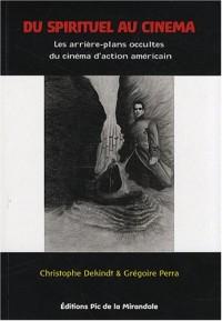 Du spirituel au cinéma : Essai sur le cinéma d'action et l'occultisme contemporain