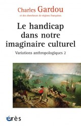 Le handicap dans notre imaginaire culturel : Tome 2, Variations anthropologiques