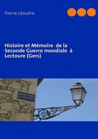 Histoire et Mémoire de la Seconde Guerre Mondiale a Lectoure (Gers)