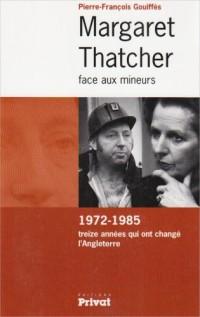 Margaret Thatcher face aux mineurs : 1972-1985 treize années qui ont changé l'Angleterre