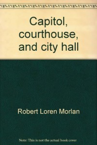 Capitol, courthouse, and city hall;: Readings in American State and local politics and government