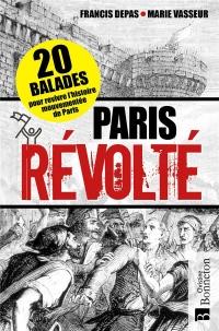 Paris révolté : 20 balades pour revivre l'histoire mouvementée de Paris