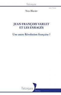 Jean-François Varlet et les enragés: Une autre Révolution française ?