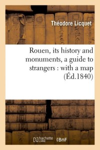 Rouen  its history and monuments  ed 1840