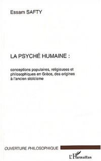 La psyché humaine. : Conceptions populaires, religieuses et philosophiques en Grèce, des origines à l'ancien stoïcisme