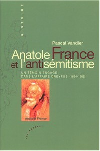 Anatole France et l'antisémitisme : Un témoin engagé dans l'affaire Dreyfus (1894-1906)
