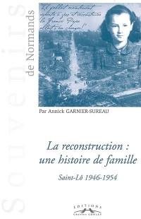 La Reconstruction: une Histoire de Famille / Saint-Lo 1946-1954