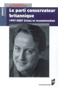 Le Parti conservateur britannique : 1997-2006 crises et reconstruction