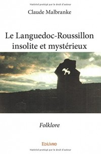 Le Languedoc-Roussillon insolite et mystérieux