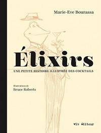Elixirs : une Petite Histoire Illustrée des Cocktails
