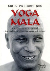 Yoga Mala : Guide et traité séminal du maître vivant du yoga ashtanga