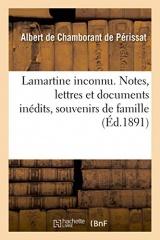 Lamartine inconnu. Notes, lettres et documents inédits, souvenirs de famille