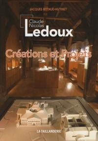 Claude Nicolas Ledoux : Créations et projets