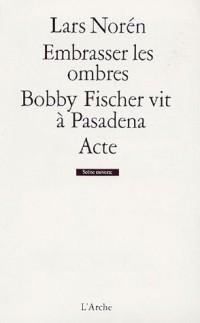 Embrasser les ombres ; Bobby Fischer vit à Pasadena ; Acte