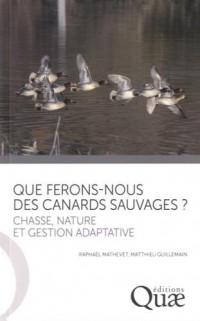 Que ferons nous des canards sauvages ? : Chasse, nature et gestion adaptative