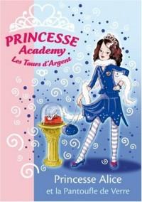 Princesse Academy-Les Tours d'Argent : Princesse Alice et la Pantoufle de Verre