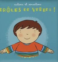 Drôles de verbes ! : Actions et sensations