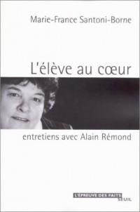 L'Elève au coeur : Entretiens avec Alain Rémond