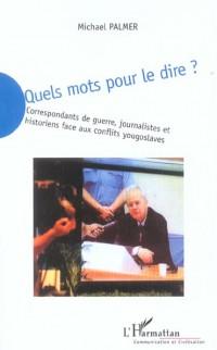 Quels mots pour le dire ? : Correspondants de guerre, journalistes et historiens face aux conflits yougoslaves