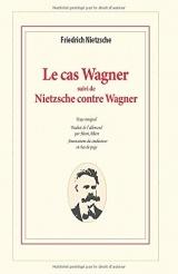 Le cas Wagner suivi de Nietzsche contre Wagner: Un problème musical ; Dossier d'un psychologue