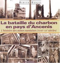 La Bataille du charbon en pays d'Ancenis ou l'histoire des mines nantaises (XVIIIe - XXe siècles)