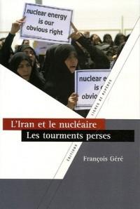 L'Iran et le nucléaire, les tourments perses