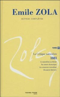 Emile Zola, oeuvres completes, tome 10 : La Critique naturaliste, 1881-1882