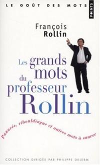 Les grands mots du professeur Rollin : Panacée, ribouldingue et autres mots à sauver