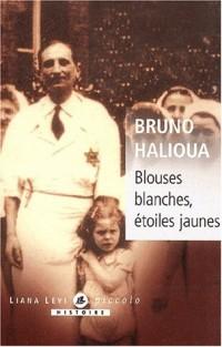Blouses blanches, étoiles jaunes. L'exclusion des médecins juifs en France sous l'Occupation