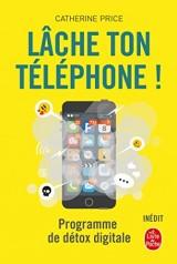 Lâche ton téléphone !: Programme de détox digitale