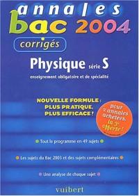 Annales Bac 2004 : Physique, série S : Enseignement obligatoire et de spécialité (Sujets corrigés)