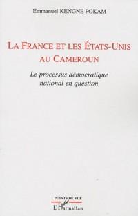 La France et les Etats-Unis au Cameroun : Le processus démocratique national en question