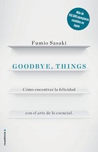 Goodbye, Things: Como Encontrar La Felicidad Con El Arte De Lo Esencial