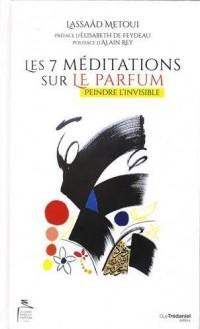 Les 7 méditations sur le parfum : Peindre l'invisible
