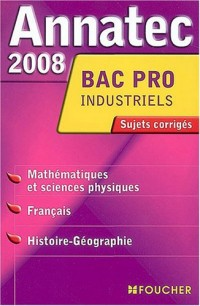 ANNATEC 2008 BPRO FRANC HIST GEO MATHS INDUST (Ancienne édition)