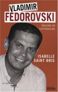 Vladimir Fédorovski : Secrets et confidences