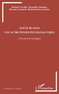 Matte Blanco, une autre pensée psychanalytique : L'inconscient (a)logique