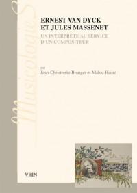 Ernest Van Dyck et Jules Massenet un interprête au service d'un compositeur